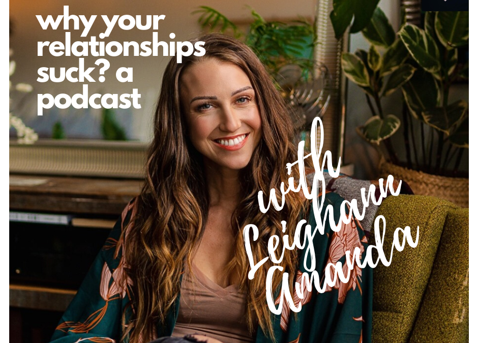 Episode One: Why Your Relationships Suck? A Podcast with Leighann Amanda