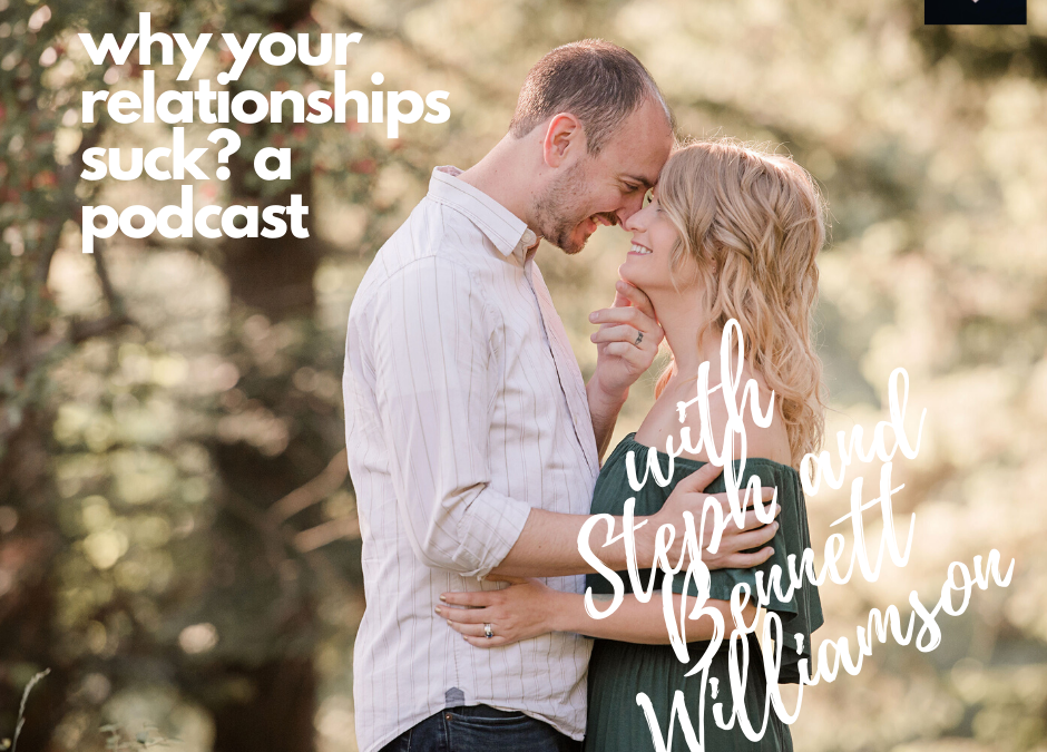 Episode Three: Why Your Relationships Suck?A Podcast With Steph and Bennett Williamson