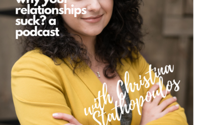 Episode Two: Why Your Relationships Suck? A Podcast with Christina Stathopoulos